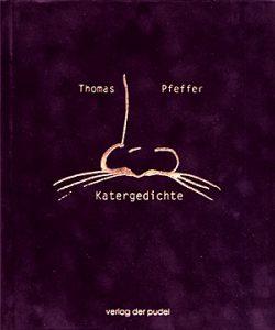 Thomas Pfeffer: Katergedichte. Vlg. Der Pudel, 2007